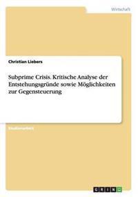 Subprime Crisis. Kritische Analyse Der Entstehungsgrunde Sowie Moglichkeiten Zur Gegensteuerung