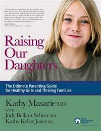 Raising Our Daughters: The Ultimate Parenting Guide for Healthy Girls and Thriving Families