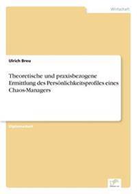 Theoretische Und Praxisbezogene Ermittlung Des Personlichkeitsprofiles Eines Chaos-Managers