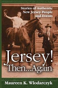 Jersey! Then . . . Again: Stories of Authentic New Jersey People and Events