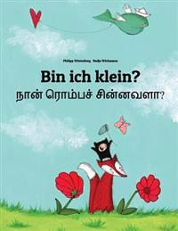 Bin Ich Klein? Nan Rompac Cinnavala?: Kinderbuch Deutsch-Tamil (Zweisprachig/Bilingual)