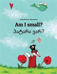 Am I Small? Patara Var?: Children's Picture Book English-Georgian (Bilingual Edition)