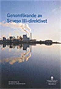 Genomförande av Seveso III-direktivet : betänkande från Seveso III-direktivet. SOU 2014:17