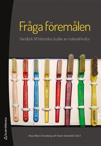 Fråga föremålen : handbok till historiska studier av materiell kultur