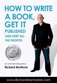 How to Write a Book, Get it Published and Keep All the Profits
