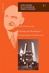 L'Europe Par L'Economie ?: Des Projets Initiaux Aux Debats Actuels