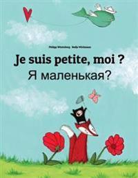 Je Suis Petite, Moi ? YA Malen'kaya?: Un Livre D'Images Pour Les Enfants (Edition Bilingue Francais-Russe)