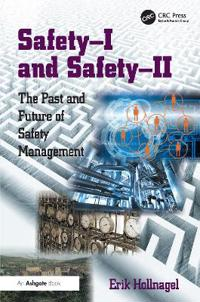 Safety-i and safety-ii - the past and future of safety management