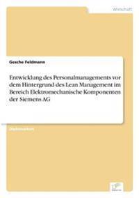 Entwicklung Des Personalmanagements VOR Dem Hintergrund Des Lean Management Im Bereich Elektromechanische Komponenten Der Siemens AG