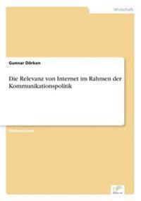 Die Relevanz Von Internet Im Rahmen Der Kommunikationspolitik