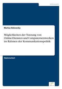 Moglichkeiten Der Nutzung Von Online-Diensten Und Computernetzwerken Im Rahmen Der Kommunikationspolitik