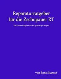 Reparaturratgeber Fur Die Zschopauer Rt: Ein Kleiner Ratgeber Fur Ein Grossartiges Moped
