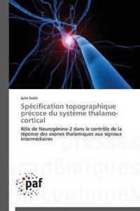 Sp�cification Topographique Pr�coce Du Syst�me Thalamo-Cortical
