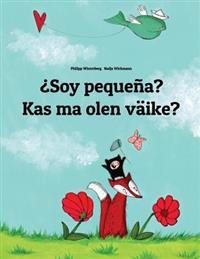Soy Pequena? Kas Ma Olen Vaike?: Libro Infantil Ilustrado Espanol-Estonio (Edicion Bilingue)