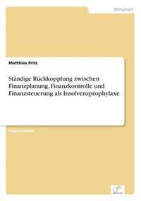 Standige Ruckkopplung Zwischen Finanzplanung, Finanzkontrolle Und Finanzsteuerung ALS Insolvenzprophylaxe