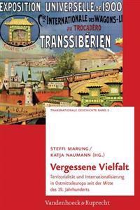Vergessene Vielfalt: Territorialitat Und Internationalisierung in Ostmitteleuropa Seit Der Mitte Des 19. Jahrhunderts