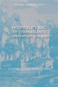 Hospitality and the Transatlantic Imagination, 1815-1835