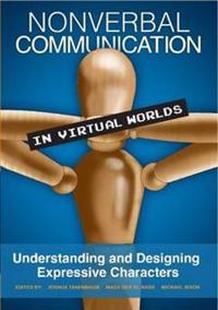 Nonverbal Communication in Virtual Worlds: Understanding and Designing Expressive Characters