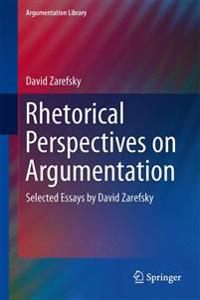 Rhetorical Perspectives on Argumentation: Selected Essays by David Zarefsky