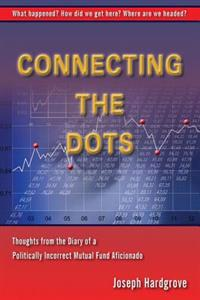 Connecting the Dots: Thoughts from the Diary of a Politically Incorrect Mutual Fund Aficionado