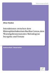 Interaktionen Zwischen Dem Rhizospharebakterium Bacillus Cereus, Dem Wurzelgallennematoden Meloidogyne Incognita Und Tomate