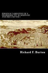 Personal Narrative of a Pilgrimage to Al-Madinah and Meccah Vol I