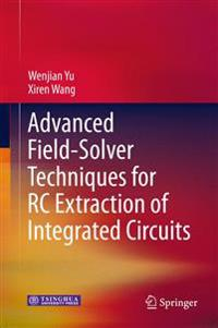 Advanced Field-Solver Techniques for RC Extraction of Integrated Circuits