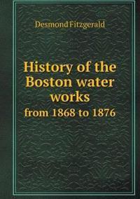 History of the Boston Water Works from 1868 to 1876