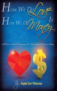 How We Do Love Is How We Do Money: A Woman's Guide to Transforming Her Relationship with Love and Money