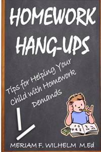 Homework Hang-Ups: : Tips for Helping Your Child with Homework Demands