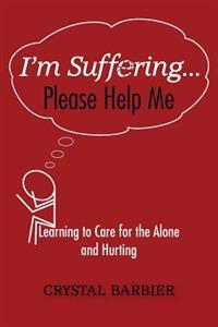I'm Suffering... Please Help Me: Learning to Care for the Alone and Hurting