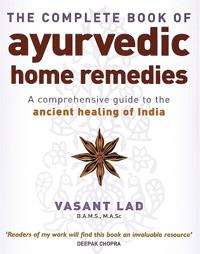 Complete book of ayurvedic home remedies - a comprehensive guide to the anc