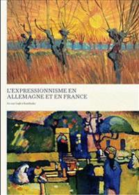 L'expressionnisme en Allemagne et en France / Expressionism in Germany and France