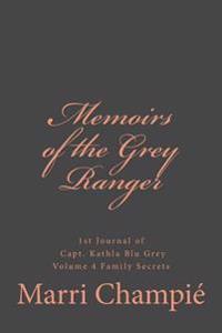 Memoirs of the Grey Ranger: 1st Journal of Capt. Kathla Blu Grey, Volume 4 Family