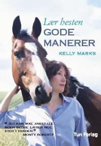 Lær hesten gode manerer - Kelly Marks pdf epub