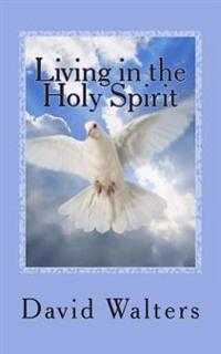 Living in the Holy Spirit: You Have the Holy Spirit! Does the Holy Spirit Have You?