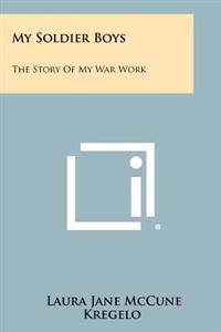 My Soldier Boys: The Story of My War Work