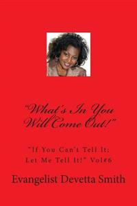 "What's in You Will Come Out!: ""If You Can't Tell It; Let Me Tell It!"""