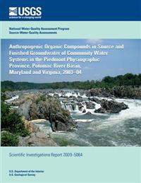 Anthropogenic Organic Compounds in Source and Finished Groundwater of Community Water Systems in the Piedmont Physiographic Province, Potomac River Ba