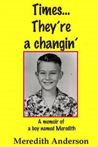 Times... They're a Changin': A Memoir of a Boy Named Meredith