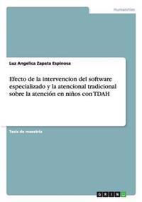 Efecto de la Intervencion del Software Especializado y La Atencional Tradicional Sobre La Atencion En Ninos Con Tdah