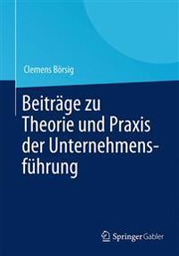 Beiträge Zu Theorie Und Praxis Der Unternehmensführung