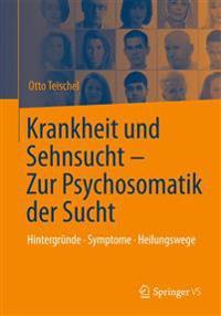 Krankheit Und Sehnsucht - Zur Psychosomatik Der Sucht