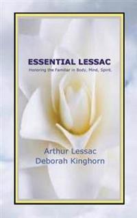 Essential Lessac Honoring the Familiar in Body, Mind, Spirit