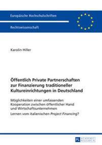 Oeffentlich Private Partnerschaften Zur Finanzierung Traditioneller Kultureinrichtungen in Deutschland: Moeglichkeiten Einer Umfassenden Kooperation Z