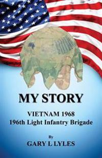 My Story, Vietnam 1968, 196th Light Infantry Brigade