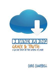 Downloading Grace and Truth: A 40-Day Devo in the Gospel of John