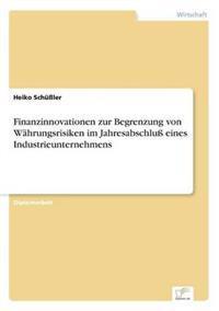 Finanzinnovationen Zur Begrenzung Von Wahrungsrisiken Im Jahresabschlu Eines Industrieunternehmens