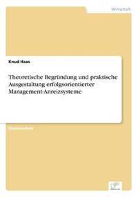 Theoretische Begrundung Und Praktische Ausgestaltung Erfolgsorientierter Management-Anreizsysteme