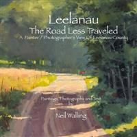 Leelanau - The Road Less Traveled: A Painter / Photographer's View of Leelanau County